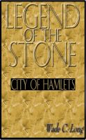Wade C. Long - Legend of the Stone: City of Hamlets