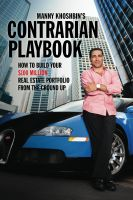 Manny Khoshbin - Manny Khoshbin's Contrarian PlayBook: How to Build Your $100 Million Real Estate Portfolio From the Ground Up