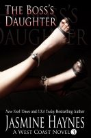 Jasmine Haynes - The Boss's Daughter: A West Coast Novel, Book 3