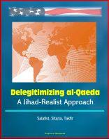 Progressive Management - Delegitimizing al-Qaeda: A Jihad-Realist Approach - Salafist, Sharia, Takfir