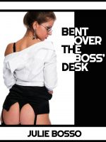 Julie Bosso - Bent Over the Boss' Desk: A Very Rough First Anal Sex Short