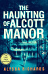 The Haunting of Alcott Manor, The First Four Chapters by Alyssa Richards