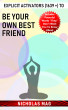 Explicit Activators (1639 +) to Be Your Own Best Friend by Nicholas Mag