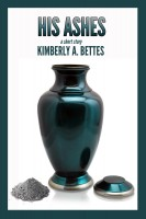 Kimberly A Bettes - His Ashes
