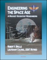 Progressive Management - Engineering the Space Age: A Rocket Scientist Remembers - Aeronautical Engineering, Missiles, ICBMs, Manned Spacecraft, Mercury, Gemini, Space Shuttle, McDonnell Aircraft, Cyclogiro