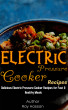 Electric Pressure Cooker Recipes: Delicious Electric Pressure Cooker Recipes for Fast & Healthy Meals by Ray Hassan