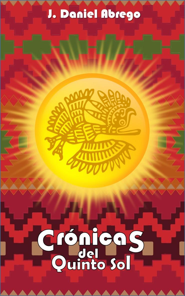 Smashwords alternative history mdash free ebooks crnicas del quinto sol by j daniel abrego fandeluxe Epub