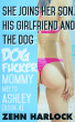 She Joins Her Son, His Girlfriend And The Dog: Dogfucker Mommy Meets Ashley (Book 4) by Zehn Harlock