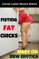Mary Chi - Fisting Fat Chicks: Loving Larger Women Series