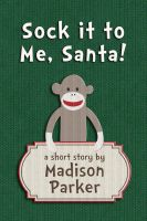 Madison Parker - Sock it to Me, Santa!