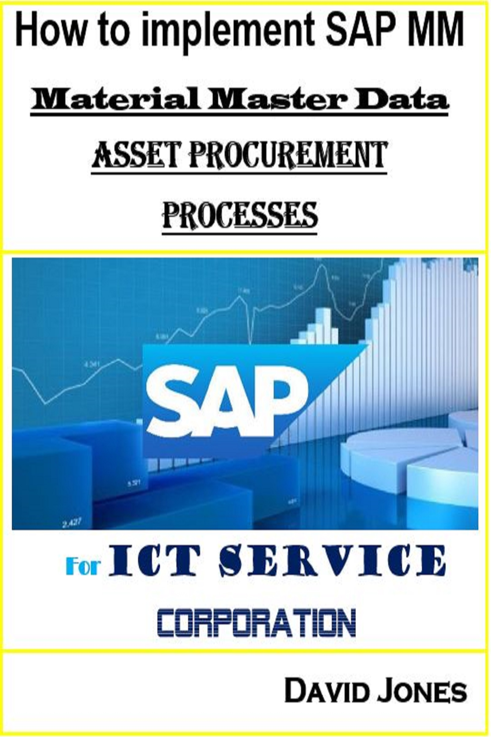 How to Implement SAP MM-Material Master Data and Asset Procurement  Processes for ICT service Corporation, an Ebook by David Jones