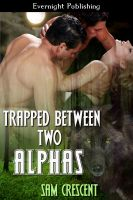 Sam Crescent - Trapped Between Two Alphas