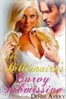 Denise Avery - The Billionaire's Curvy Submissive (BBW Billionaire Erotica Novel)