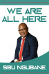 We Are All Here by Sbu Ngubane