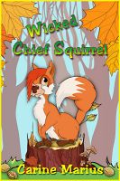 Cover for 'Wicked Chief Squirrel, a Short Story for 9 year old children'