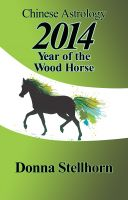 Donna Stellhorn - Chinese Astrology: 2014 Year of the Wood Horse