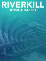 Jessica Halsey - Riverkill