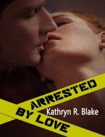 Kathryn R. Blake - Arrested by Love