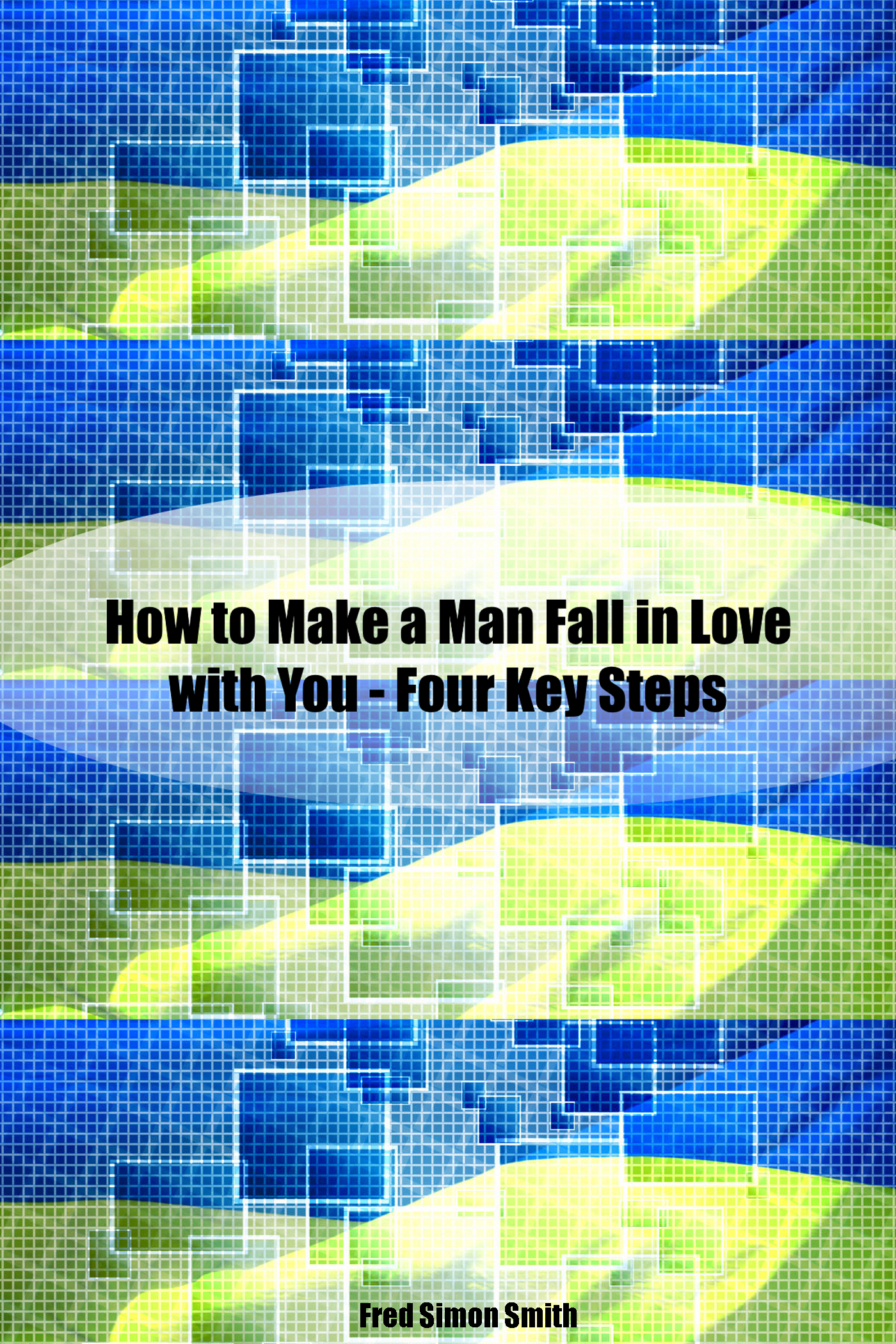 Smashwords – How to Make a Man Fall in Love With You - Four Key