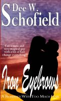 Dee W. Schofield - Iron Eyebrows: A Romance With Too Much Hair