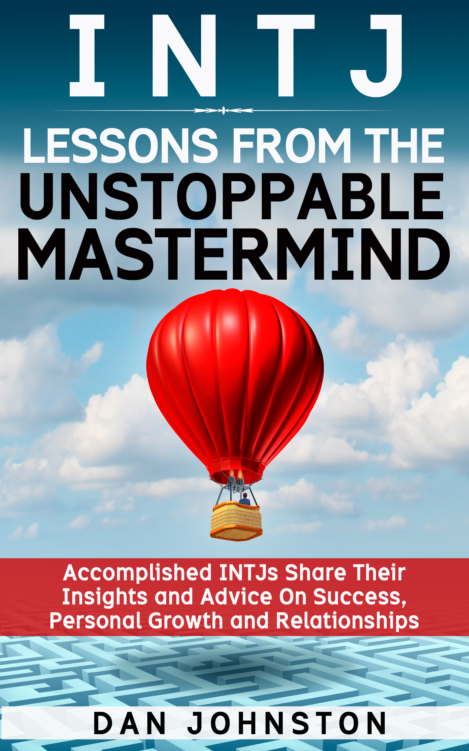 INTJ Lessons From The Unstoppable Mastermind: Accomplished INTJs Share  Their Insights and Advice On Success, Personal Growth and Relationships, an