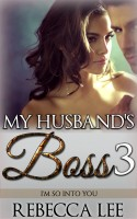 Rebecca Lee - My Husband's Boss 3: I'm So Into You