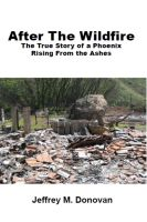Jeffrey M. Donovan - After The Wildfire, The True Story of a Phoenix Rising From the Ashes
