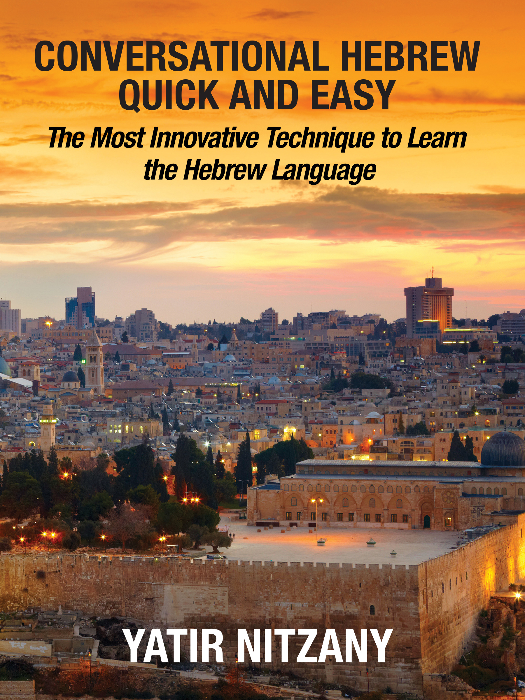 Conversational Hebrew Quick and Easy: The Most Innovative and Revolutionary  Technique to Learn the Hebrew Language , an Ebook by Yatir Nitzany