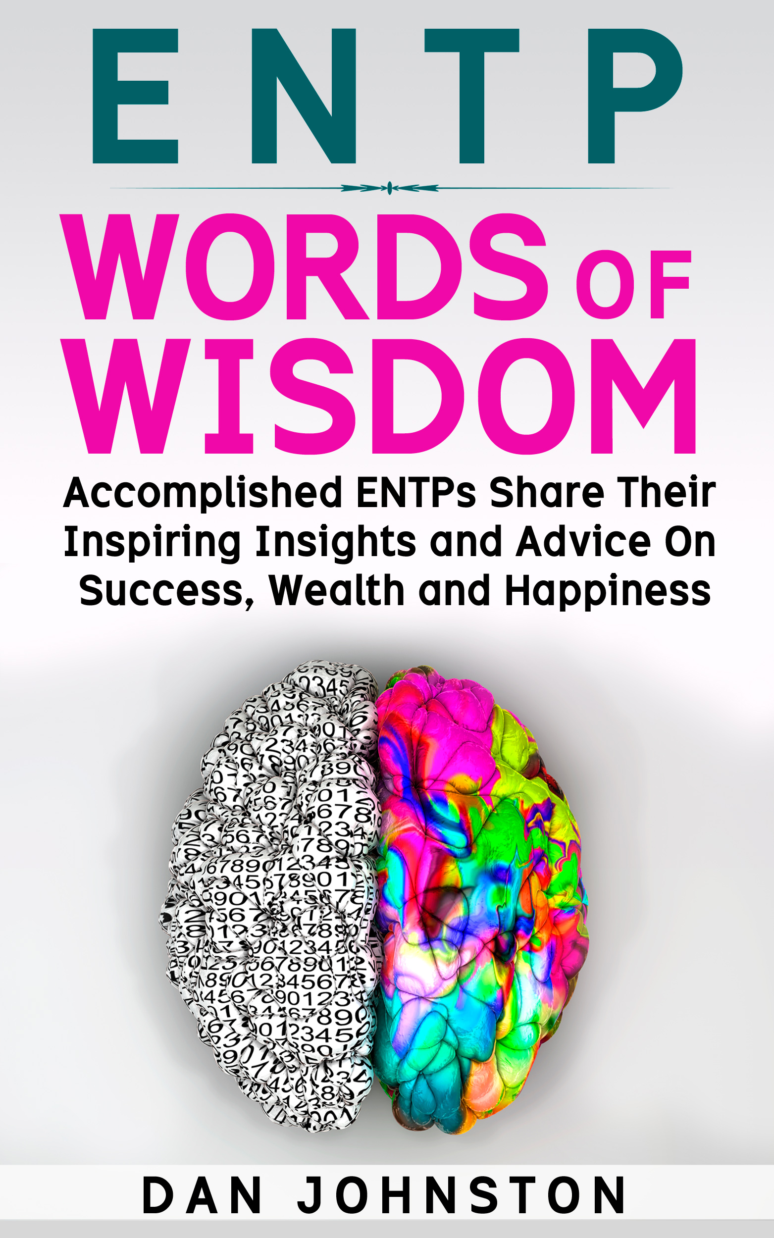 ENTP Words of Wisdom: Accomplished ENTPs Share Their Inspiring Insights and  Advice on Success, Wealth and Happiness, an Ebook by Dan Johnston