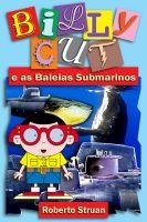 Roberto Struan - Billy Cut e as Baleias Submarinos