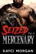 Seized by a Mercenary by Kayci Morgan