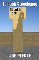 Joe Plegge - Turkish Stonehenge: Gobekli Tepe