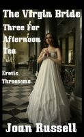 Joan Russell - The Virgin Bride: Three For Afternoon Tea - MfM Threesome