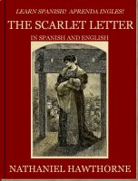 Nathaniel Hawthorne - Learn Spanish! Aprenda Ingles! THE SCARLET LETTER In Spanish and English