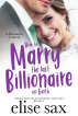 How to Marry the Last Billionaire on Earth by Elise Sax