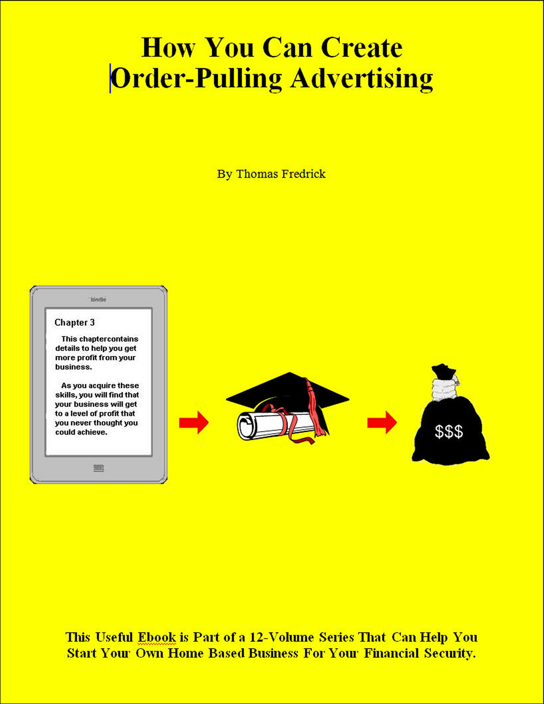 How You Can Create Order Pulling Advertising An Ebook By Thomas Fredrick