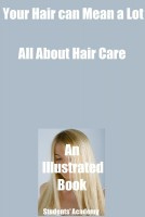 Students' Academy - Your Hair can Mean a Lot-All About Hair Care-An Illustrated Book
