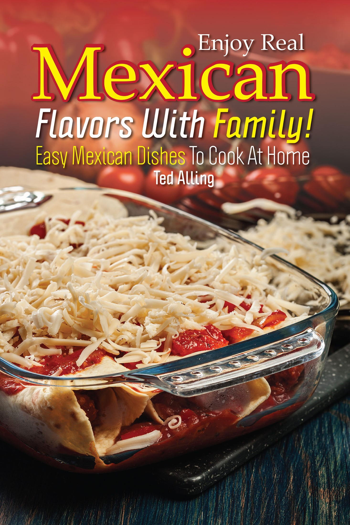 Smashwords Enjoy Real Mexican Flavors With Family Easy Mexican