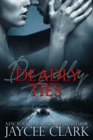Jaycee Clark - Deadly Ties