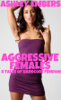 Aggressive Females - 8 Tales Of Hardcore Femdom by Ashley Embers