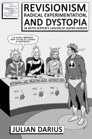 Julian Darius - Revisionism, Radical Experimentation, and Dystopia in Keith Giffen's Legion of Super-Heroes