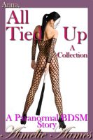 Aimelie Aames - Anna, All Tied Up--A Collection (A Paranormal BDSM Story)