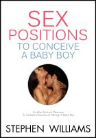 Stephen Williams - Sex Positions To Conceive A Baby Boy: Surefire Sensual Pleasures To Increase Chances To Conceive A Baby Boy