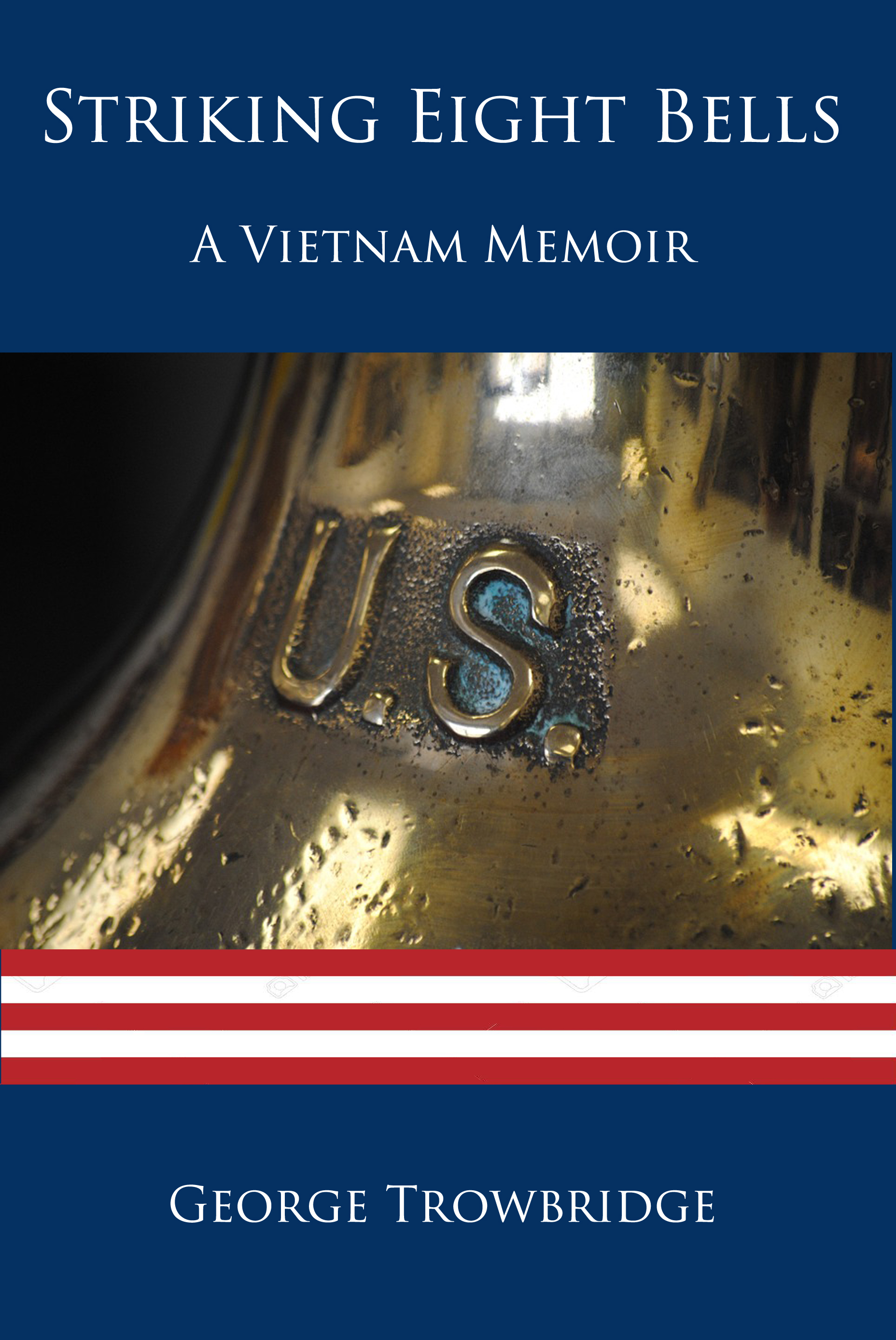 Striking Eight Bells: A Vietnam Memoir, an Ebook by George Trowbridge