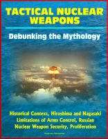 Progressive Management - Tactical Nuclear Weapons: Debunking the Mythology - Historical Context, Hiroshima and Nagasaki, Limitations of Arms Control, Russian Nuclear Weapon Security, Proliferation