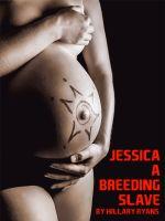 Hillary Ryans - Jessica - A Breeding Slave (Alien Sex Forced Breeding Erotica)