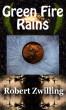 Green Fire Rains by Robert Zwilling