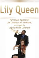 Pure Sheet Music - Lily Queen Pure Sheet Music Duet for Clarinet and Trombone, Arranged by Lars Christian Lundholm