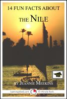 Jeannie Meekins - 14 Fun Facts About the Nile: Educational Version