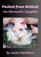 Jessie Hackborn - Packed From Behind: the Werewolf's Daughter